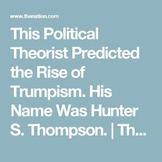 This Political Theorist Predicted the Rise of Trumpism. His Name Was Hunter S. Thompson. | The Nation https://www.thenation.com/article/this-political-theorist-predicted-the-rise-of-trumpism-his-name-was-hunter-s-thompson/