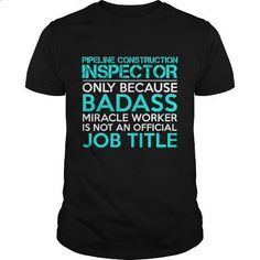 PIPELINE CONSTRUCTION INSPECTOR Badass1 P3 #clothing #T-Shirts. ORDER NOW => https://www.sunfrog.com/Jobs/PIPELINE-CONSTRUCTION-INSPECTOR-Badass1-P3-Black-Guys.html?id=60505