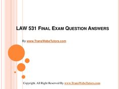 Find LAW 531 Final Exam Latest Question Answers homework help which contains entire course question and answers, etc. Exam Answer, Question And Answer, This Or That Questions, Final Exams, Finals, Law