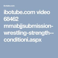 ibotube.com video 68462 mmabjjsubmission-wrestling-strength--conditioni.aspx