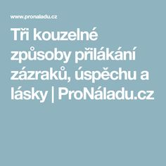 Tři kouzelné způsoby přilákání zázraků, úspěchu a lásky | ProNáladu.cz Tarot, Health Advice, Mantra, Reiki, Quotes, Live, Astrology, Psychology, Qoutes