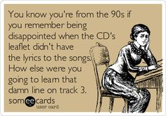 "YES! In fact I still get a little disappointed when CDs I buy (yes, I still buy them) don't have lyrics... ""You mean I have to GOOGLE IT?!"" Haha."