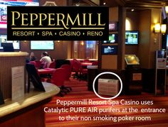 The Peppermill Resort Spa Casino continually strives to protect non smoking areas in their properties by using Catalytic PURE AIR purifiers. As pictured, an air purifier is improving air quality at the entrance of their non smoking poker room. More information at BetterAirToday.com