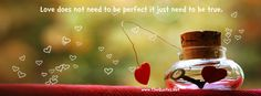 Facebook Cover Image - Love sayings. Love does not need to be perfect it just need to be true.