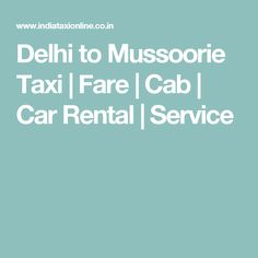 Delhi to Mussoorie Taxi   Fare   Cab   Car Rental   Service