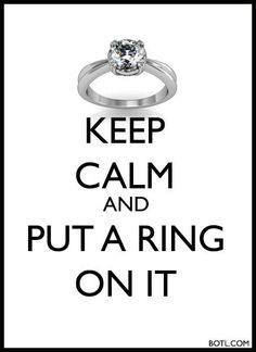 KEEP CALM and PUT A RING ON IT