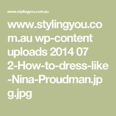 www.stylingyou.com.au wp-content uploads 2014 07 2-How-to-dress-like-Nina-Proudman.jpg.jpg