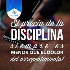 El precio de la disciplina siempre es menor que el dolor del arrepentimiento.