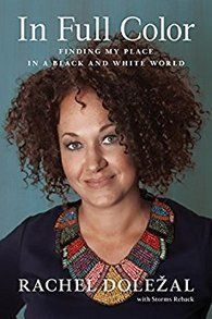 In Full Color : Finding My Place in a Black and White World by Rachel Dolezal and Storms Reback Hardcover) for sale online Liberal Hypocrisy, Liberal Logic, Politics, By Any Means Necessary, White Privilege, American Life, White Women, Memoirs, Black And White