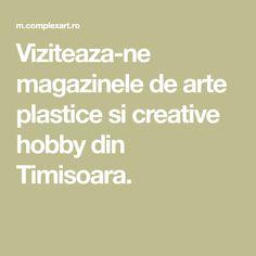 Viziteaza-ne magazinele de arte plastice si creative hobby din Timisoara.