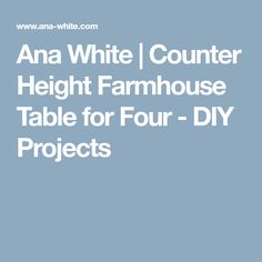 Counter Height Farmhouse Table for Four Farmhouse Style Table, White Counters, Block Island, Ana White, Diy Projects, How To Plan, Mesas, Island, Handmade Crafts