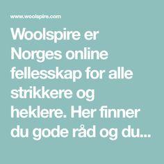 Woolspire er Norges online fellesskap for alle strikkere og heklere. Her finner du gode råd og du kan dele bilder, erfaringer, frustrasjoner og gleder med andre garnentusiaster.
