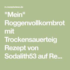"""""""Mein"""" Roggenvollkornbrot mit Trockensauerteig Rezept von Sodalith53 auf Rezeptwiese.de"""