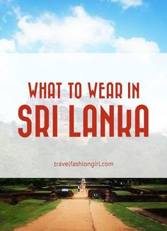What to Wear in Sri Lanka: Temples, Towns, and Beaches