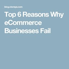 Top 6 Reasons Why eCommerce Businesses Fail