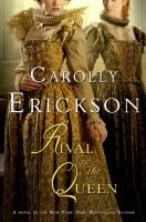 Rival to the Queen - From bestselling author, Carolly Erickson comes a novel about the bitter rivalry between Queen Elizabeth I and her fascinating cousin, Lettice Knollys, for the love of one extraordinary man.