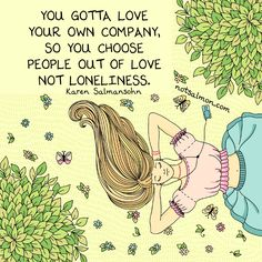 You gotta love your own company, so you choose people out of love not loneliness. @notsalmon