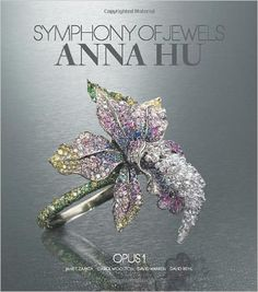 Symphony of Jewels: Anna Hu Opus 1: Janet Zapata, Carol Woolton, David Warren, David Behl: 9780865652903: Amazon.com: Books