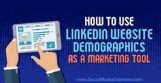 How to Use LinkedIn Website Demographics as a Marketing Tool : Social Media Examiner Social Media Digital Marketing, Marketing Tools, Social Media Tips, Business Marketing, Content Marketing, Online Marketing, Business Coaching, Linkedin App, Linkedin Website