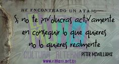 Si no te involucras activamente en conseguir lo que quieres, no lo quieres realmente  Peter McWilliams  ¡Feliz sábado a todos y todas! Visitanos en www.elmuro.net.co #sueños #PeterMcWilliams #Alcanzar #Deseo  #querer #Sinceridad #Realidad #RevistaElMuro #FelizSábado #FraseDelDía