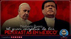 Norberto Rivera: 'El Gran CÓMPLICE de los Pederastas en México'