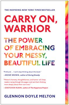 Carry On, Warrior: The Power of Embracing Your Messy, Beautiful Life (2013)