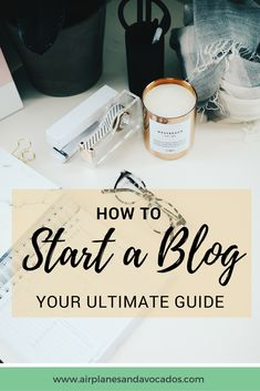 How to Start a Blog - Your Ultimate Guide | Airplanes & Avocados