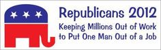 If they were honest, this would be their actual campaign slogan. But, as we know, they are not honest.