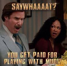 Playing in the mud with your friends, isn't just for kids!!  Earn money and free products