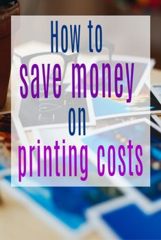 How To Save Money On Printing Costsand when NOT to print Life On A Budget, Baby On A Budget, Family Budget, Printing Services, Saving Ideas, Money Saving Tips, Get Photos Printed, Frugal Tips