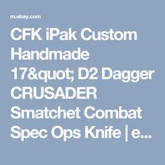 "CFK iPak Custom Handmade 17"" D2 Dagger CRUSADER Smatchet Combat Spec Ops Knife  | eBay"