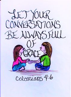 """""""Let your conversations be always full of grace."""" Colossians 4:6 (Scripture doodle of encouragement)"""