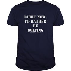 RIght Now, Id Rather Be Golfing   #golf #tshirt #sports #tshirt #tee #2017 #sunfrog #coupon