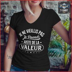 """""""Je ne vieillis pas je prends juste de la valeur"""" Original t-shirt - Les t-shirts de vos passions www.theoriginaltshirt.com cool,humour,drôle,cadeau,anniversaire,noël,fête,vintage,tendance,original,design,personnalise,pas cher T-shirt Humour, Tee Shirts, Vintage, Design, Women, Style, Fashion, Funny Humor, Getting Older"""