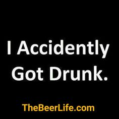 All that damn beer got me drunk! Check out TheBeerLife.com!