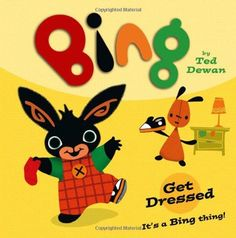 Bing: Get Dressed by Ted Dewan - HarperCollins Publishers - ISBN 10 0007514778 - ISBN 13 0007514778 - The first in an exciting new relaunch… Preschool Songs, Toddler Preschool, Toddler Crafts, Froggy Gets Dressed, Get Dressed, Bing Bunny, Just Right Books, Felt Stories, Skills To Learn