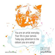 Embracing Creative Possibilities for 2017  Week #8 YOU are an artist everyday. YOUR life is your canvas. Today pay attention to the colours you are using!  Choose your colours wisely. What colours/circumstances/people/foods/outings bring you JOY? Remember to paint them into your day. Pay attention to what feeds and nourishes you and what diminishes you. YOU can paint what you love into your day by devoting even a few minutes to doing something creative that feeds your soul.  Weekly…