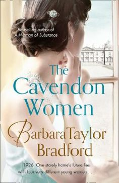 The Cavendon women by Barbara Taylor Bradford. On a summer weekend in 1926 the Ingham family gathers at Cavendon Hall, the great house in Yorkshire that has been their family home for centuries, summoned by the Earl.