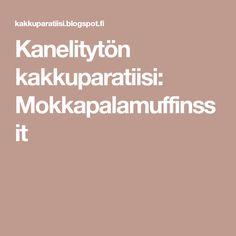 Kanelitytön kakkuparatiisi: Mokkapalamuffinssit Cooking Recipes, My Favorite Things, Chef Recipes, Recipies, Recipes