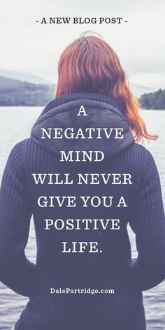 COMPELLING READ: A Negative Mind Will Never Give You a Positive Life.... I live by these words.