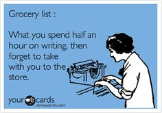 Grocery list : What you spend half an hour on writing, then forget to take with you to the store.
