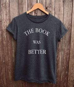 The Book Was Better unisex funny tshirt More Size and Colors-B092