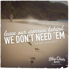 """""""Leave our worries behind, we don't need 'em"""" -Kenny Chesney. #RumOn"""