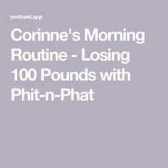 Corinne's Morning Routine - Losing 100 Pounds with Phit-n-Phat Lose 100 Pounds, Lose Weight, Weight Loss, Morning Habits, Water Fasting, Free Courses, Routine, The 100, Health Fitness