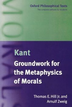 Groundwork for the Metaphysics of Morals (Oxford Philosophical Texts) by Immanuel Kant. $35.95. Author: Immanuel Kant. Publication: April 3, 2003. Publisher: Oxford University Press, USA (April 3, 2003)