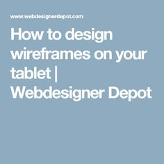 How to design wireframes on your tablet | Webdesigner Depot