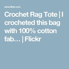 Crochet Rag Tote | I crocheted this bag with 100% cotton fab… | Flickr