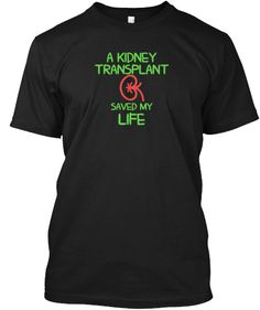 A KIDNEY TRANSPLANT SAVED MY LIFE! | Teespring