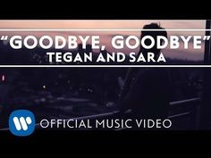 Tegan And Sara - Goodbye, Goodbye [OFFICIAL MUSIC VIDEO] - YouTube