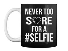 Never Too  S Re For A #Selfie Black Mug Front